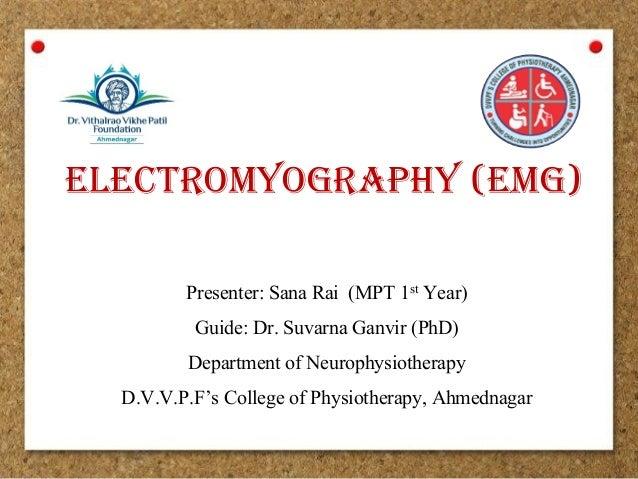 electromyography (emg) Presenter:SanaRai(MPT1stYear) Guide:Dr.SuvarnaGanvir(PhD) DepartmentofNeurophysiothera...