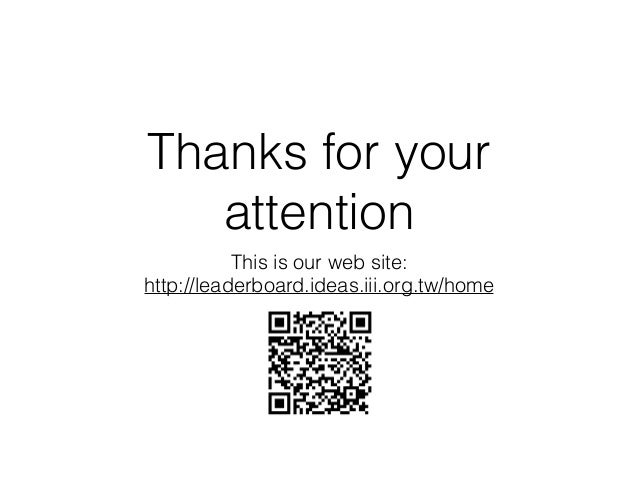 Thanks for your attention This is our web site: http://leaderboard.ideas.iii.org.tw/home