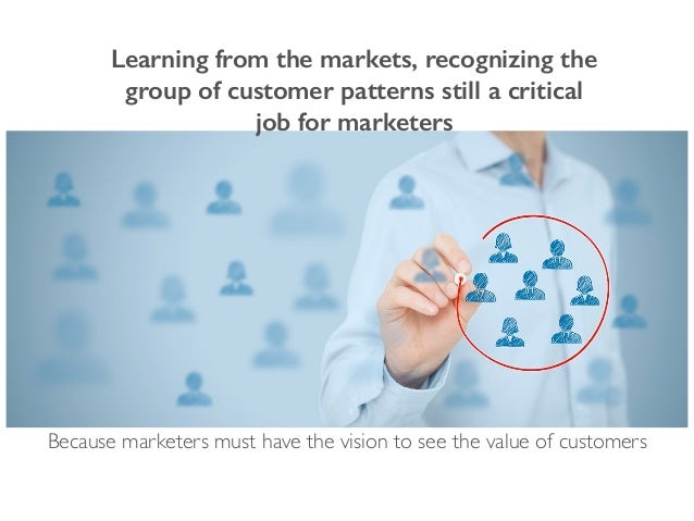 Learning from the markets, recognizing the group of customer patterns still a critical job for marketers Because marketers...