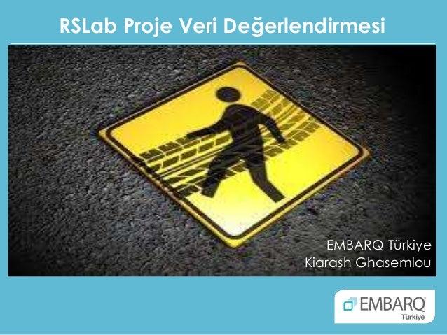 RSLab Proje Veri Değerlendirmesi EMBARQ Türkiye Kiarash Ghasemlou
