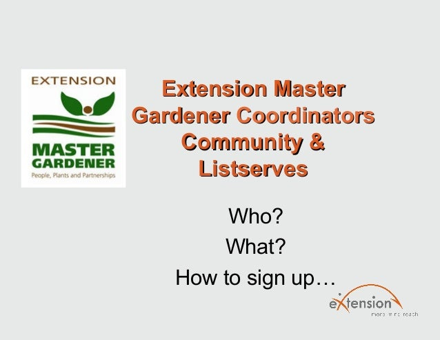 Extension MasterExtension Master GardenerGardener CoordinatorsCoordinators Community &Community & ListservesListserves Who...