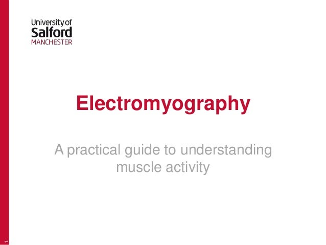 Electromyography A practical guide to understanding muscle activity 1
