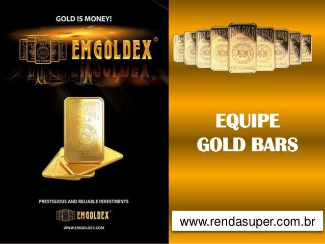 EQUIPE GOLD BARS  www.rendasuper.com.br