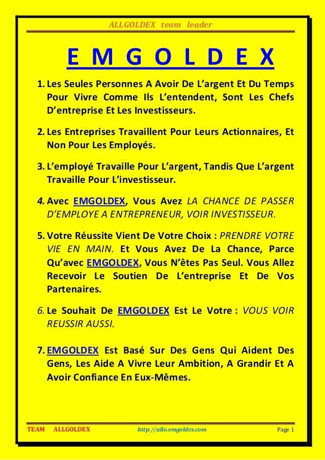 ALLGOLDEX team leader  E M G O L D E X 1. Les Seules Personnes A Avoir De L'argent Et Du Temps Pour Vivre Comme Ils L'ente...