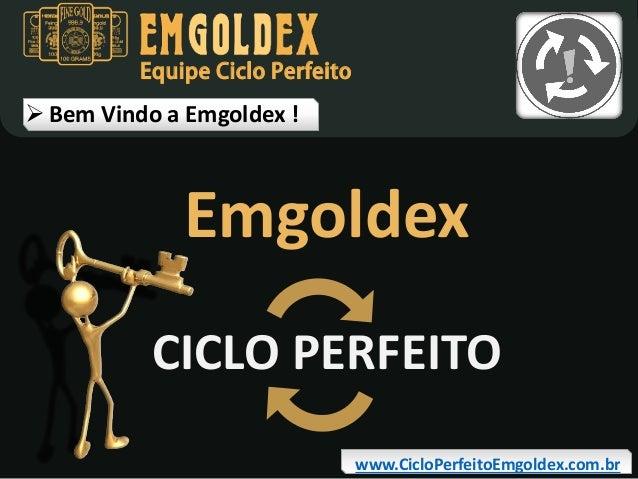 Equipe Ciclo Perfeito   Bem Vindo a Emgoldex !  Emgoldex CICLO PERFEITO www.CicloPerfeitoEmgoldex.com.br