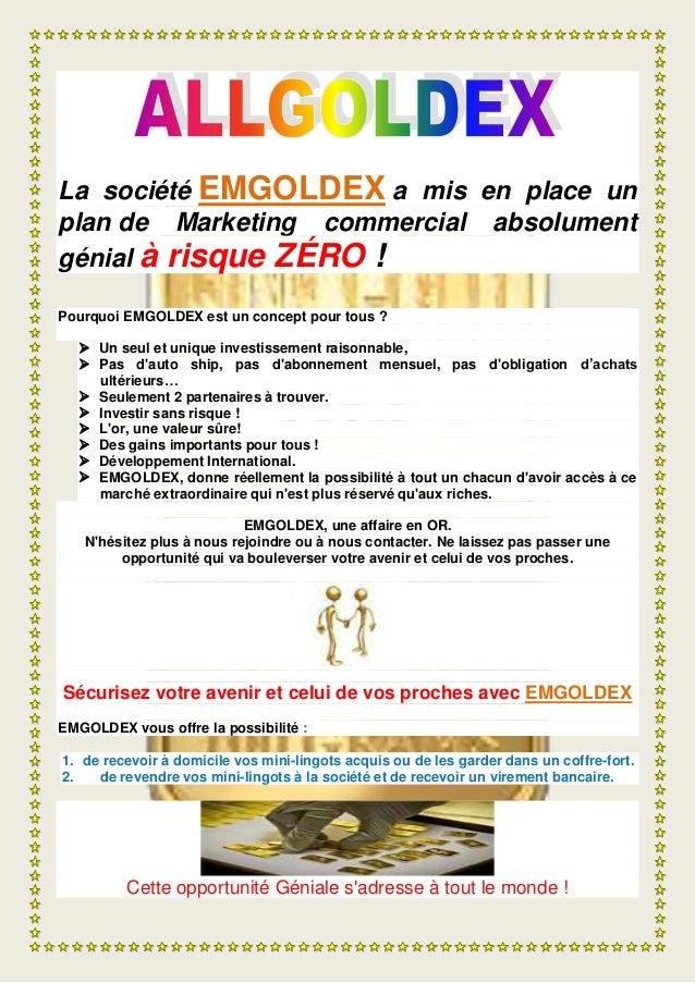 La société EMGOLDEX a mis en place un plan de Marketing commercial absolument génial à risque ZÉRO ! Pourquoi EMGOLDEX est...