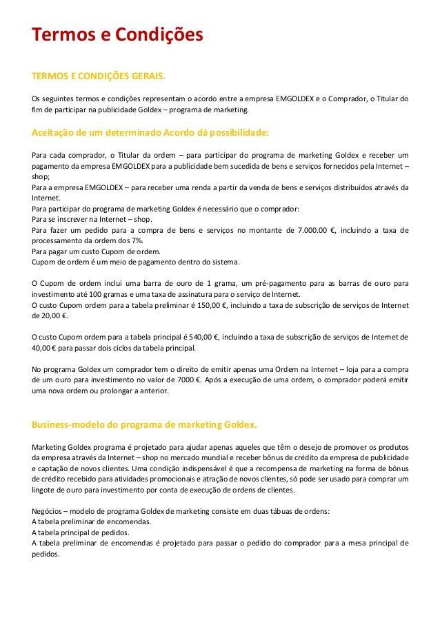 Termos e Condições TERMOS E CONDIÇÕES GERAIS. Os seguintes termos e condições representam o acordo entre a empresa EMGOLDE...