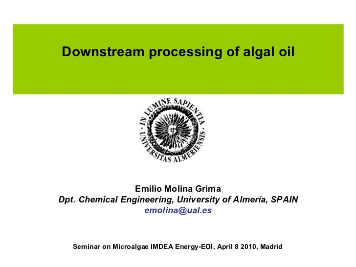 Downstream processing of algal oil Emilio Molina Grima Dpt. Chemical Engineering, University of Almería, SPAIN [email_addr...