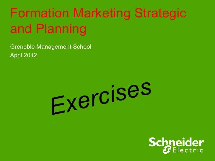 Formation Marketing Strategicand PlanningGrenoble Management SchoolApril 2012                     er cis es             Ex