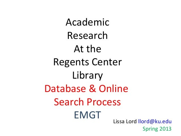 Academic    Research      At the Regents Center      LibraryDatabase & Online  Search Process      EMGT Lissa Lord llord@k...