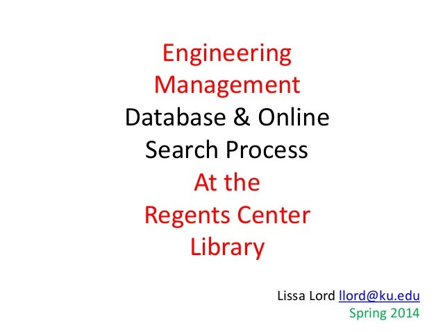 Engineering Management Database & Online Search Process At the Regents Center Library Lissa Lord llord@ku.edu Spring 2014