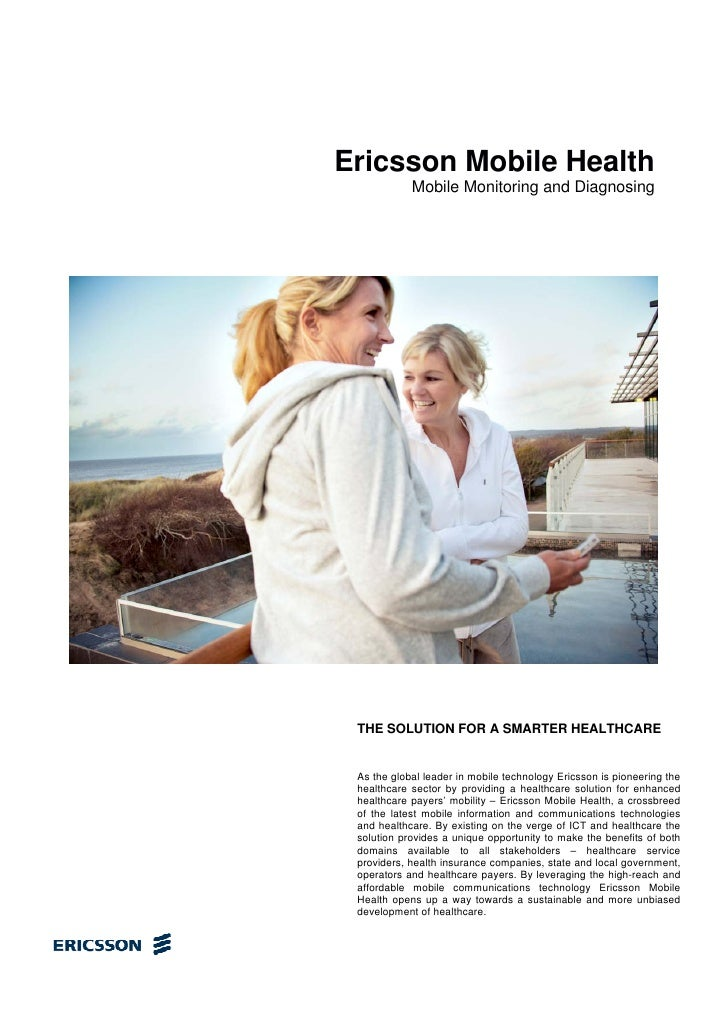 Ericsson Mobile Health             Mobile Monitoring and Diagnosing      THE SOLUTION FOR A SMARTER HEALTHCARE    As the g...
