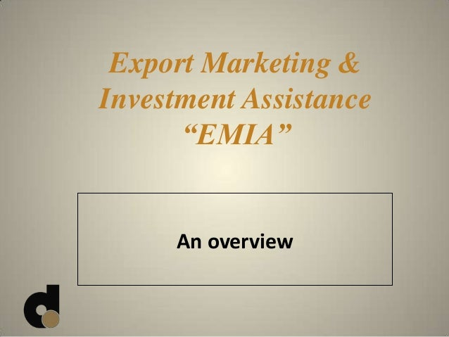 """An overview Export Marketing & Investment Assistance """"EMIA"""""""