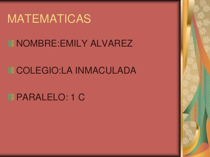 MATEMATICAS NOMBRE:EMILY ALVAREZ COLEGIO:LA INMACULADA PARALELO: 1 C
