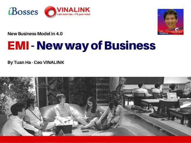 EMI-NewwayofBusiness New Business Model in 4.0 By Tuan Ha - Ceo VINALINK