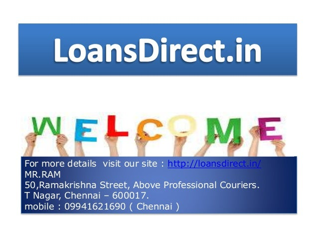 For more details visit our site : http://loansdirect.in/ MR.RAM 50,Ramakrishna Street, Above Professional Couriers. T Naga...
