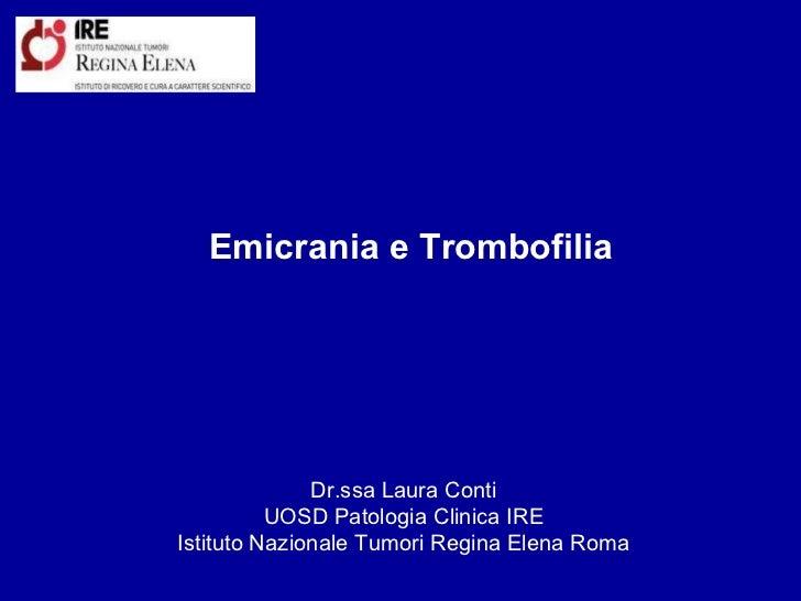 Dr.ssa Laura Conti UOSD Patologia Clinica IRE Istituto Nazionale Tumori Regina Elena Roma Emicrania e Trombofilia