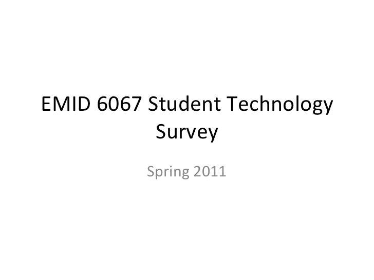 EMID 6067 Student Technology Survey Spring 2011