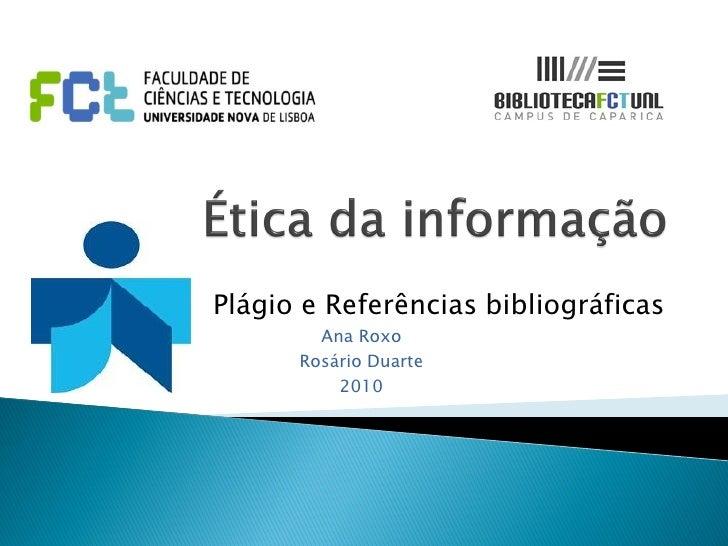 Plágio e Referências bibliográficas        Ana Roxo      Rosário Duarte          2010