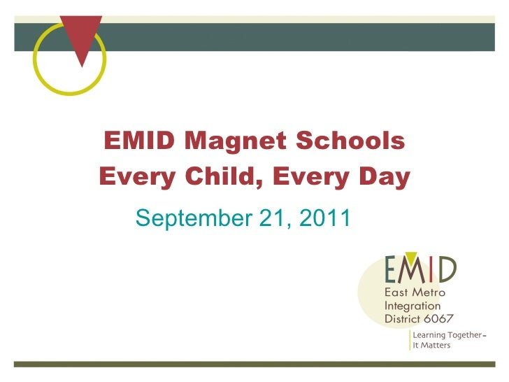 EMID Magnet Schools Every Child, Every Day September 21, 2011