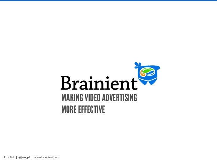 MAKING VIDEO ADVERTISING                                        MORE EFFECTIVEEmi Gal   @emigal   www.brainient.com