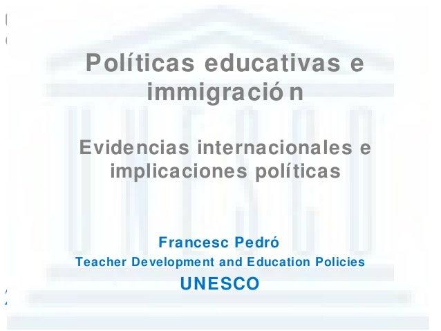 Políticas educativas e      immigració nEvidencias internacionales e   implicaciones políticas            Francesc PedróTe...