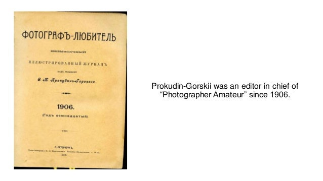 """Prokudin-Gorskii was an editor in chief of """"Photographer Amateur"""" since 1906."""