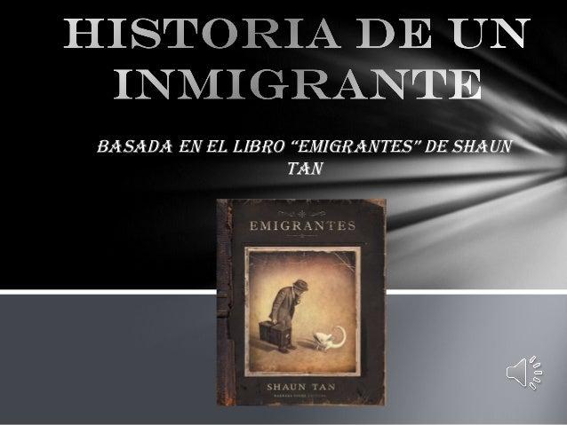 """BASADA EN EL LIBRO """"EMIGRANTES"""" DE SHAUN TAN"""