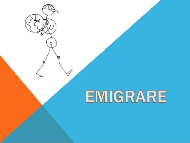 EMIGRARE – DEFINIZIONE La migrazione, chiamato qualsiasi movimento della popolazione (umana o animale) che si verifica da ...