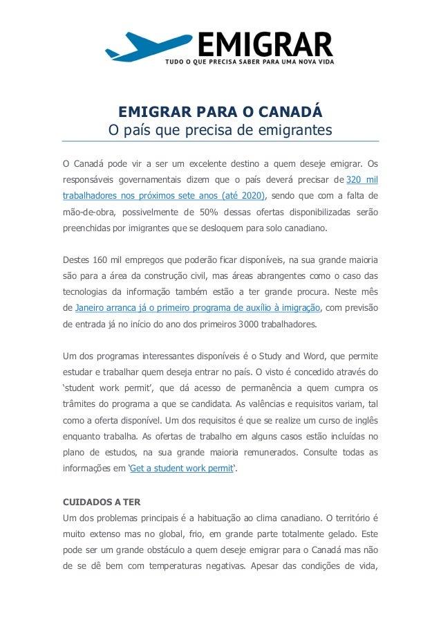 EMIGRAR PARA O CANADÁ           O país que precisa de emigrantesO Canadá pode vir a ser um excelente destino a quem deseje...