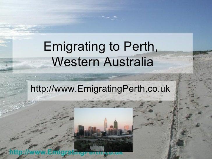 Emigrating to Perth,          Western Australia     http://www.EmigratingPerth.co.ukhttp://www.EmigratingPerth.co.uk