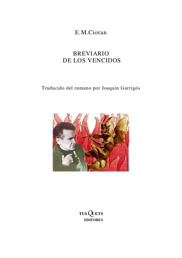 E.M.Cioran  BREVIARIO DE LOS VENCIDOS  Traducido del rumano por Joaquín Garrigós  QUETS  TUS  EDITORES