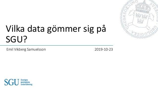 Vilka data gömmer sig på SGU? Emil Vikberg Samuelsson 2019-10-23