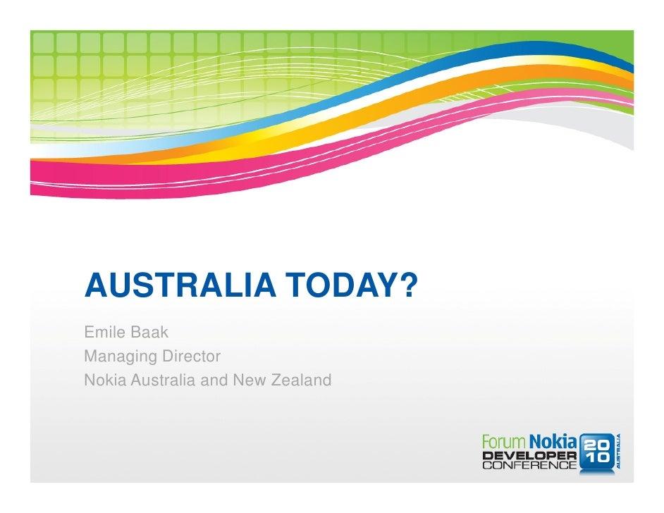 AUSTRALIA TODAY? Emile Baak Managing Director Nokia Australia and New Zealand