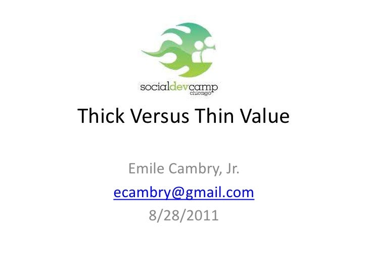 Thick Versus Thin Value<br />Emile Cambry, Jr.<br />ecambry@gmail.com<br />8/28/2011<br />