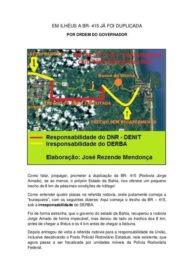 EM ILHÉUS A BR- 415 JÁ FOI DUPLICADA POR ORDEM DO GOVERNADOR  Como falar, propagar, prometer a duplicação da BR- 415 (Rodo...