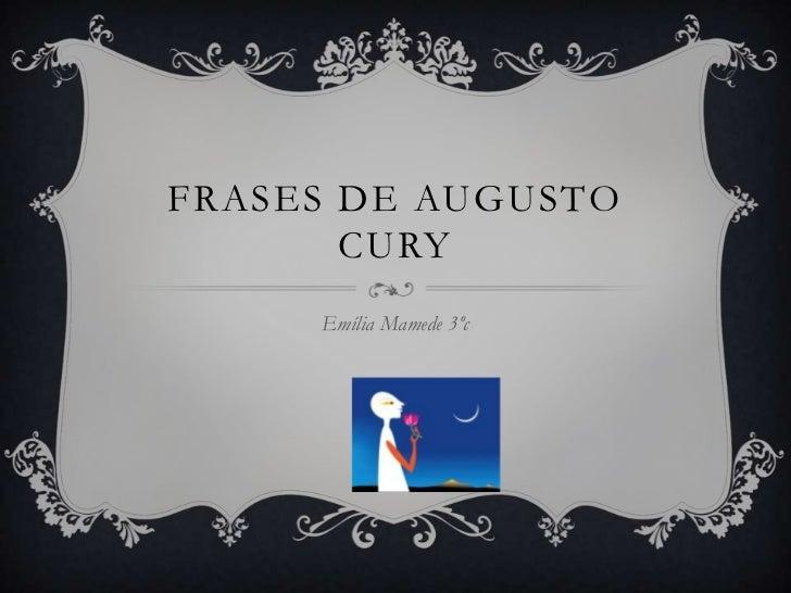 FRASES DE AUGUSTO       CURY     Emília Mamede 3ºc