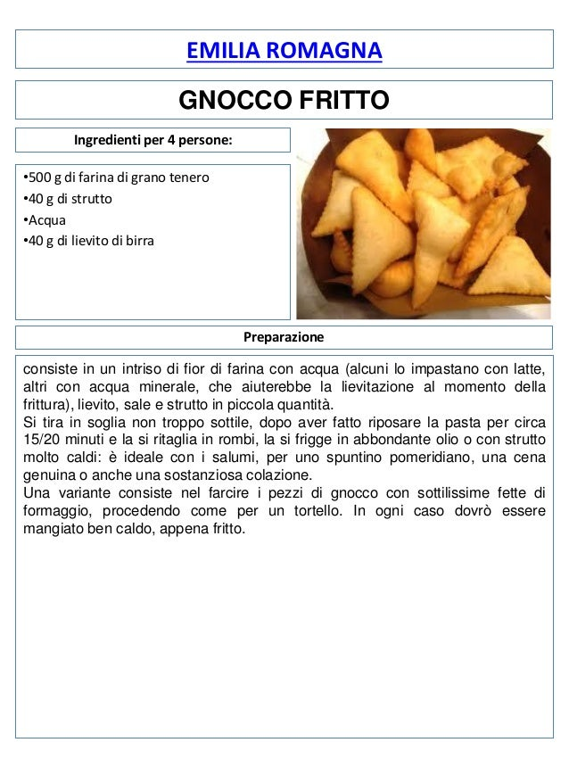 EMILIA ROMAGNA GNOCCO FRITTO Ingredienti per 4 persone: •500 g di farina di grano tenero •40 g di strutto •Acqua •40 g di ...
