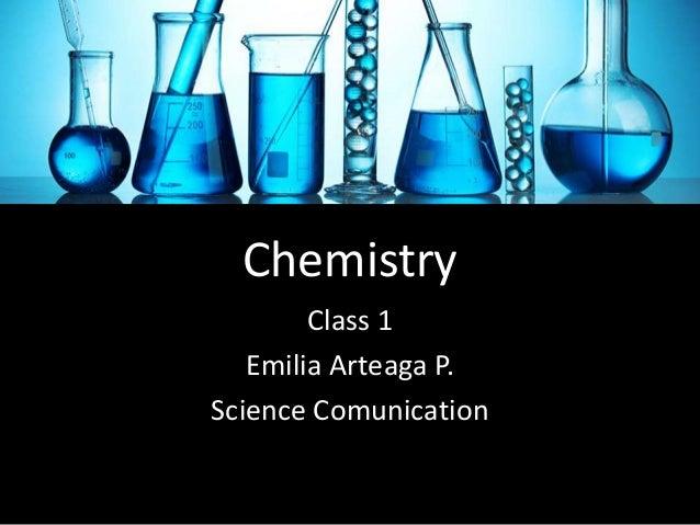 Chemistry Class 1 Emilia Arteaga P. Science Comunication