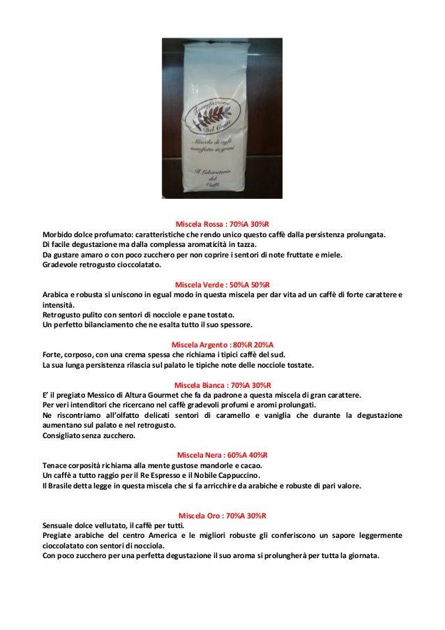 Miscela Rossa : 70%A 30%R Morbido dolce profumato: caratteristiche che rendo unico questo caffè dalla persistenza prolunga...