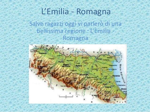 L'Emilia - Romagna Salve ragazzi oggi vi parlerò di una bellissima regione : L'Emilia - Romagna