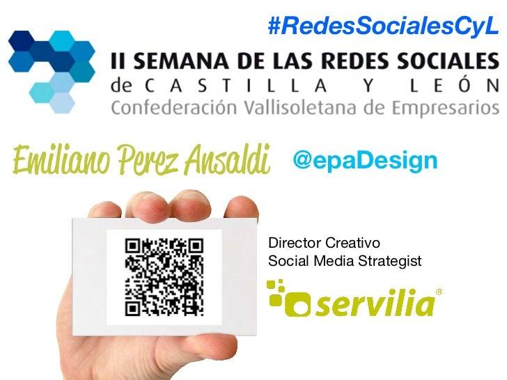 #RedesSocialesCyLEmiliano Perez Ansaldi     @epaDesign                        Director Creativo                        Soc...