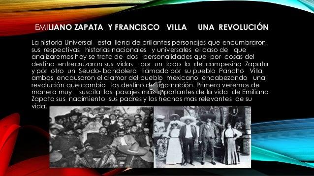 EMILIANO ZAPATA Y FRANCISCO VILLA UNA REVOLUCIÓN La historia Universal esta llena de brillantes personajes que encumbraron...