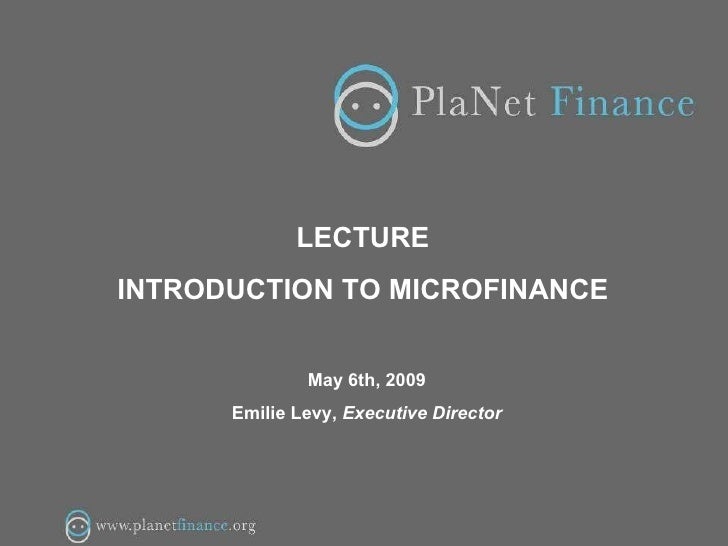 LECTURE  INTRODUCTION TO MICROFINANCE  May 6th, 2009 Emilie Levy,  Executive Director
