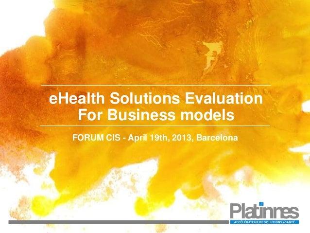 eHealth Solutions EvaluationFor Business modelsFORUM CIS - April 19th, 2013, Barcelona