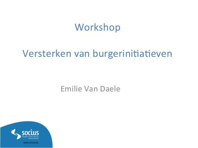 Workshop      Versterken  van  burgerini3a3even   Emilie  Van  Daele