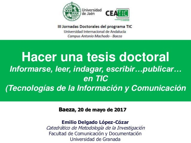 Hacer una tesis doctoral Informarse, leer, indagar, escribir…publicar… en TIC (Tecnologías de la Información y Comunicació...