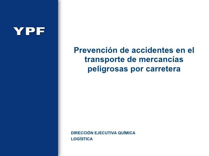 Prevención de accidentes en el transporte de mercancías peligrosas por carretera DIRECCIÓN EJECUTIVA QUÍMICA LOGÍSTICA