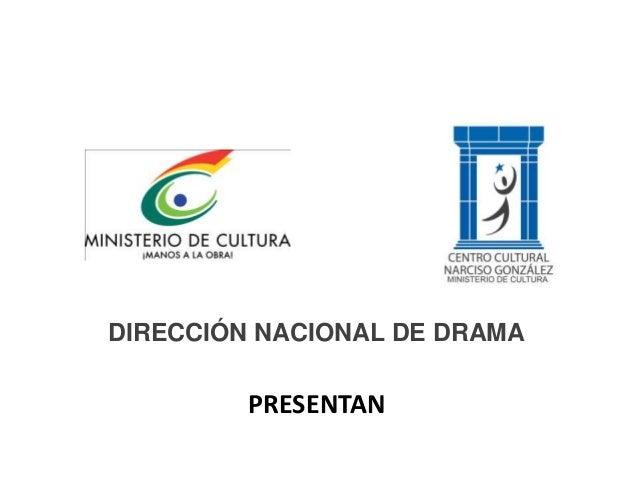 PRESENTAN DIRECCIÓN NACIONAL DE DRAMA