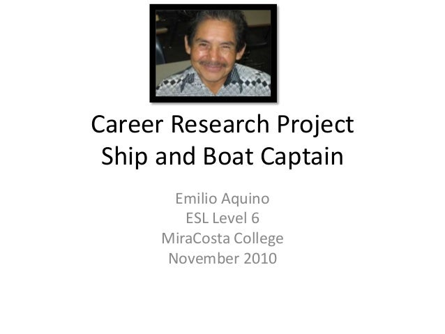 Career Research Project Ship and Boat Captain Emilio Aquino ESL Level 6 MiraCosta College November 2010
